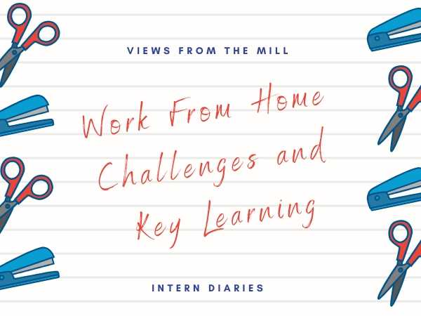 Most professionals get an opportunity to work from home significantly late in their career. We asked our interns to share one challenge and key learning from their work from home experience.